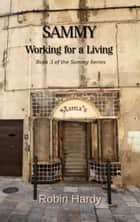 Sammy: Working for a Living - Book 3 in the Sammy Series ebook by Robin Hardy