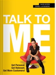 Talk to Me! - Get Personal, Get Relevant, Get More Customers! ebook by Mark Morin,Daniel Lafrenière