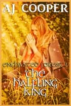 The Halfling King - Enchanted Forest Volume 1 Omnibus ebook by AJ Cooper