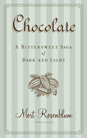Chocolate - A Bittersweet Saga of Dark and Light ebook by Mort Rosenblum