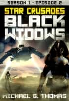Star Crusades: Black Widows - Season 1: Episode 2 ebook by Michael G. Thomas