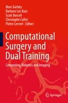 Computational Surgery and Dual Training ebook by Marc Garbey,Barbara Lee Bass,Scott Berceli,Christophe Collet,Pietro Cerveri