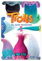 Trolls: The Junior Novelization (DreamWorks Trolls) ebook by Random House, Random House