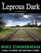 The Leprous Dark ebook by Mike Zimmerman