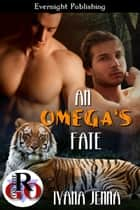 An Omega's Fate ebook by Iyana Jenna