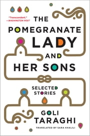 The Pomegranate Lady and Her Sons: Selected Stories ebook by Goli Taraghi