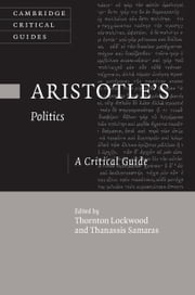 Aristotle's Politics - A Critical Guide ebook by Thornton Lockwood,Thanassis Samaras