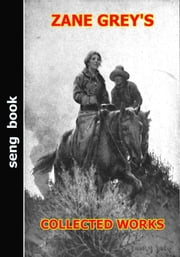 ZANE GREY'S COLLECTED WORKS ebook by ZANE GREY