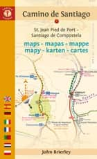 Camino de Santiago Maps - 2016 edition ebook by John Brierley
