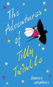 The Adventures of Tilly Twinkle ebook by Frances Stephens