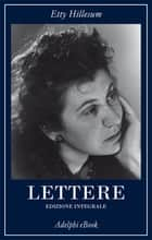 Lettere - Edizione integrale 1941-1943 ebook by Etty Hillesum