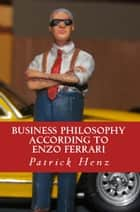 Business Philosophy according to Enzo Ferrari: from motorsports to business ebook by Patrick Henz
