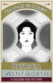 Silence in Court - A Golden Age Mystery ebook by Patricia Wentworth