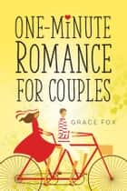 One-Minute Romance for Couples ebook by Grace Fox