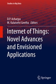 Internet of Things: Novel Advances and Envisioned Applications ebook by D. P. Acharjya, M. Kalaiselvi Geetha