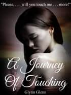 A Journey Of Touching ebook by Glynn Glenn