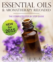 Essential Oils & Aromatherapy Reloaded: The Complete Step by Step Guide ebook by Kobo.Web.Store.Products.Fields.ContributorFieldViewModel