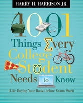 1001 Things Every College Student Needs to Know - (Like Buying Your Books Before Exams Start) ebook by Harry Harrison