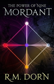 Mordant - Book 1 in the Power of Nine Trilogy#1 ebook by R.M. Dorn