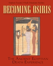 Becoming Osiris - The Ancient Egyptian Death Experience ebook by Ruth Schumann Antelme, Stéphane Rossini
