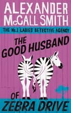 The Good Husband Of Zebra Drive ebook by Alexander McCall Smith