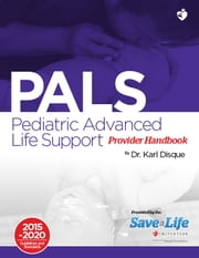 Pediatric Advanced Life Support (PALS) Provider Handbook ebook by Dr. Karl Disque