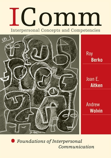 ICOMM: Interpersonal Concepts and Competencies - Foundations of Interpersonal Communication ebook by Roy Berko,Joan E. Aitken,Andrew Wolvin