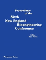 Proceedings of the Sixth New England Bioengineering Conference - March 23-24, 1978, University of Rhode Island, Kingston, Rhode Island ebook by Dov Jaron