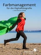 Farbmanagement für die Digitalfotografie ebook by Sam Jost