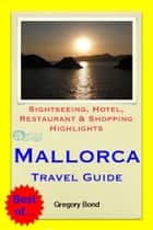 Mallorca Travel Guide - Sightseeing, Hotel, Restaurant & Shopping Highlights (Illustrated) ebook by Gregory Bond