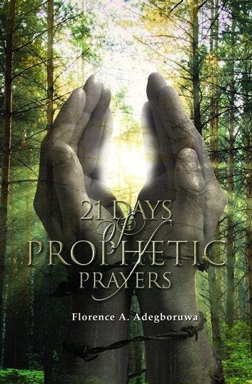 21 Days of Prophetic Prayers ebook by Florence A. Adegboruwa