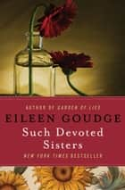 Such Devoted Sisters ebook by Eileen Goudge