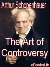 The Art of Controversy ebook by Schopenhauer, Arthur