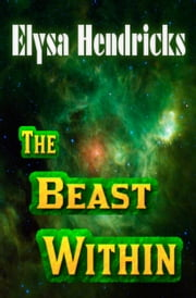 The Beast Within: A Sci-Fi Short Story ebook by Elysa Hendricks