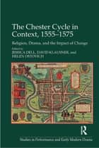 The Chester Cycle in Context, 1555–1575 ebook by Jessica Dell,David Klausner,Helen Ostovich