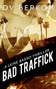 Bad Traffick, A Leine Basso Thriller (#2) ebook by DV Berkom