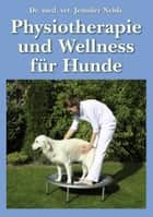 Physiotherapie und Wellness für Hunde ebook by Jennifer Nehls