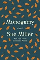 Monogamy - A Novel ebooks by Sue Miller