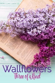 Wallflowers Three of a Kind - Wallflowers, #1 ebook by C.P. Smith