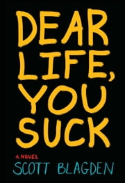Dear Life, You Suck ebook by Scott Blagden