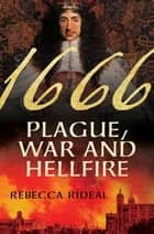 1666: Plague, War, and Hellfire ebook by Rebecca Rideal