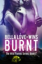 Burnt - The Wild Flames Series, #1 ebook by Bella Love-Wins