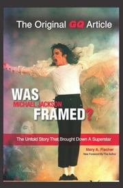 Was Michael Jackson Framed? - The Untold Story That Brought Down a Superstar ebook by Mary A. Fischer