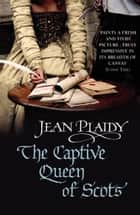 The Captive Queen of Scots - (Mary Stuart) ebook by Jean Plaidy
