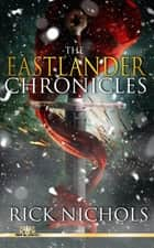 The Eastlander Chronicles ebook by Rick Nichols