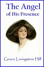 The Angel of His Presence eBook by Grace Livingston Hill