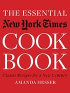 The Essential New York Times Cookbook: Classic Recipes for a New Century ebook by Amanda Hesser