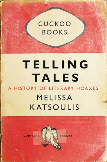 Telling Tales - A History of Literary Hoaxes ebook by Melissa Katsoulis