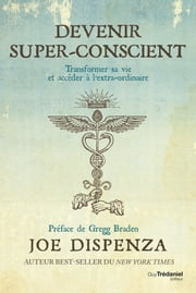 Devenir super-conscient - Transformer sa vie et accéder à l'extra-ordinaire ebook by Joe Dispenza