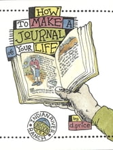 How to Make a Journal of Your Life ebook by Dan Price,Dan Price